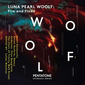 https://www.pentatonemusic.com/oxingale-fire-and-flood-luna-pearl-woolf-haimovitz-anderson-quagliata-choir-of-trinity-wall-street-novus-ny-wachner